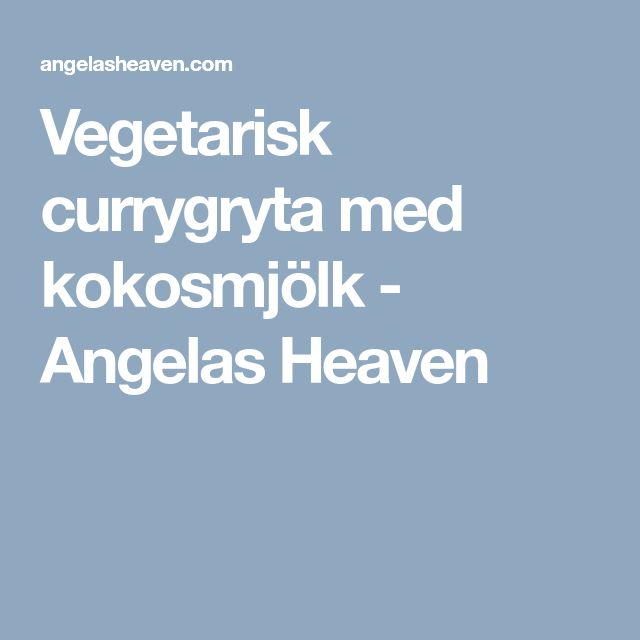 Vegetarisk currygryta med kokosmjölk - Angelas Heaven