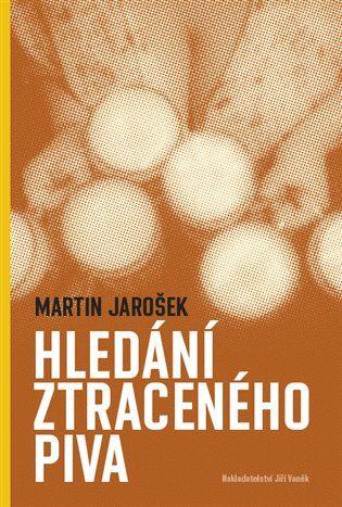 Hledání ztraceného piva - Martin Jarošek | Kosmas.cz - internetové knihkupectví