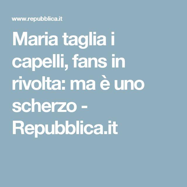 Maria taglia i capelli, fans in rivolta: ma è uno scherzo - Repubblica.it