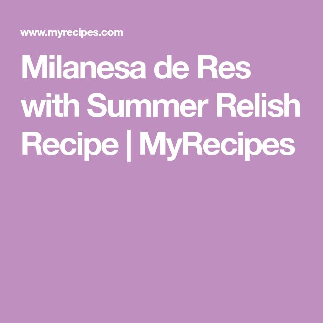 Milanesa de Res with Summer Relish Recipe   MyRecipes