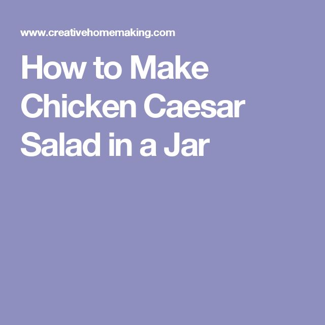 How to Make Chicken Caesar Salad in a Jar