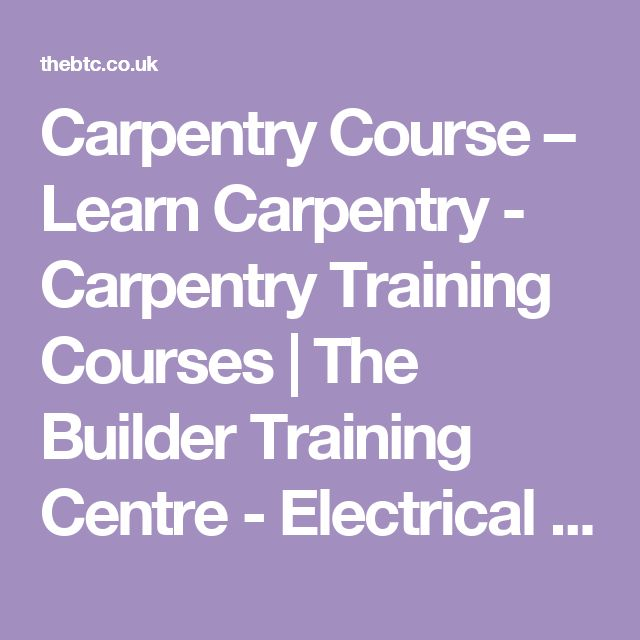 Carpentry Course – Learn Carpentry - Carpentry Training Courses | The Builder Training Centre - Electrical Courses - Construction Training Courses - DIY Courses