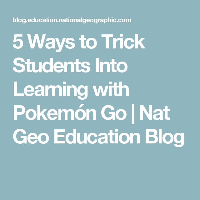 5 Ways to Trick Students Into Learning with Pokemón Go | Nat Geo Education Blog
