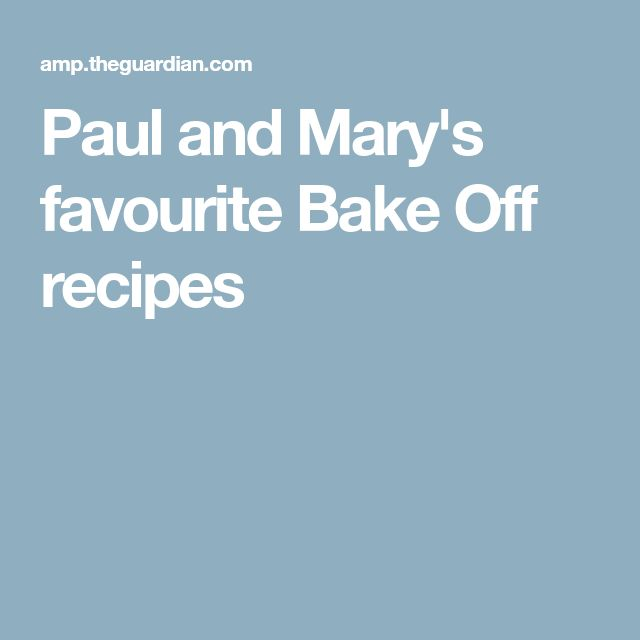 Paul and Mary's favourite Bake Off recipes | Baking | Bake ...