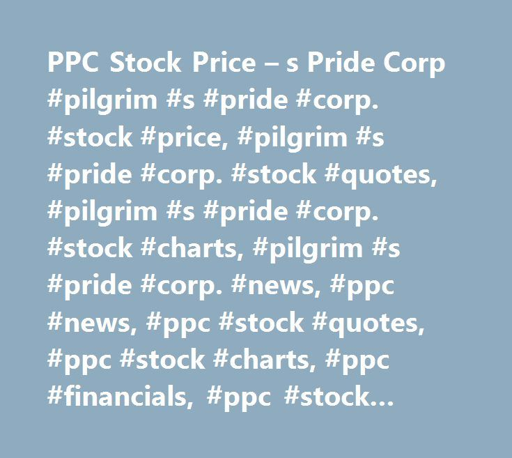 PPC Stock Price – s Pride Corp #pilgrim #s #pride #corp. #stock #price, #pilgrim #s #pride #corp. #stock #quotes, #pilgrim #s #pride #corp. #stock #charts, #pilgrim #s #pride #corp. #news, #ppc #news, #ppc #stock #quotes, #ppc #stock #charts, #ppc #financials, #ppc #stock #price, #ppc #earnings, #ppc #estimates, #ppc #price #per #share, #ppc #key #stock #data, #ppc #shares, #ppc #historical #stock #charts…