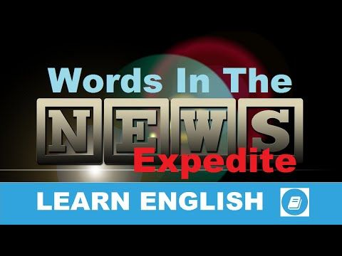 Learn English - Words in the News - Expedite - E-ANGOL