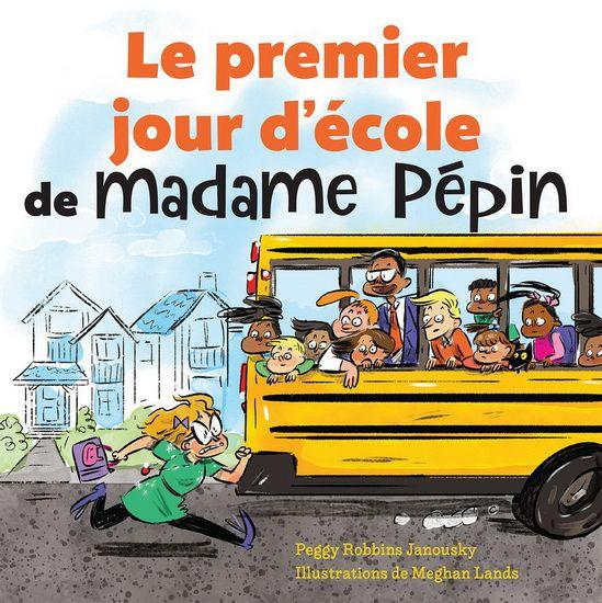 Le Premier jour d'école de madame Pépin - PEGGY ROBBINS JANOUSKY - MEGHAN LANDS