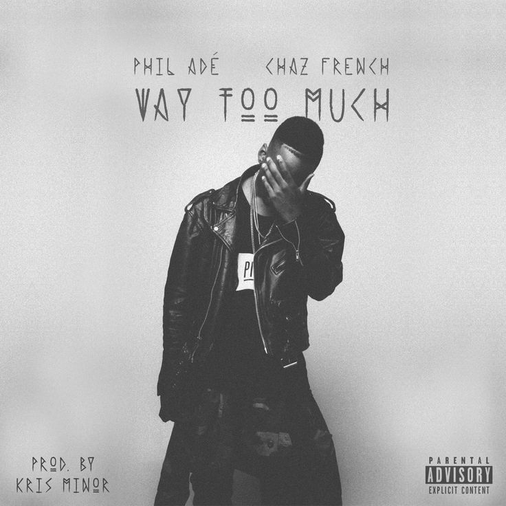 Phil Adé ft. Chaz French – Way Too Much