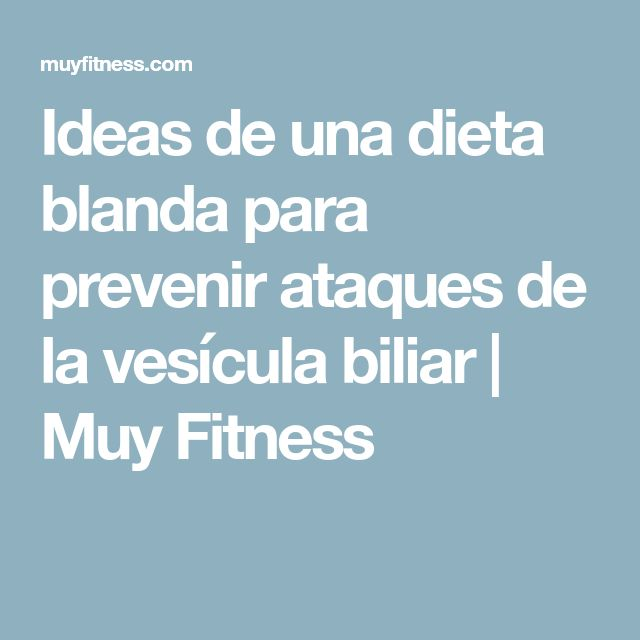 Ideas de una dieta blanda para prevenir ataques de la vesícula biliar | Muy Fitness