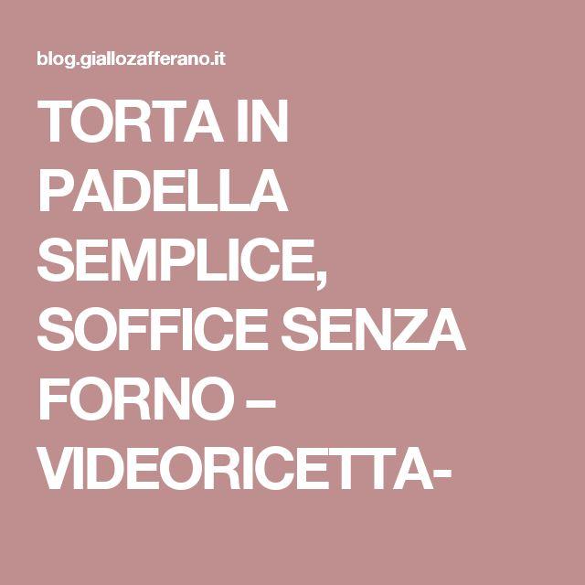 TORTA IN PADELLA SEMPLICE, SOFFICE SENZA FORNO – VIDEORICETTA-