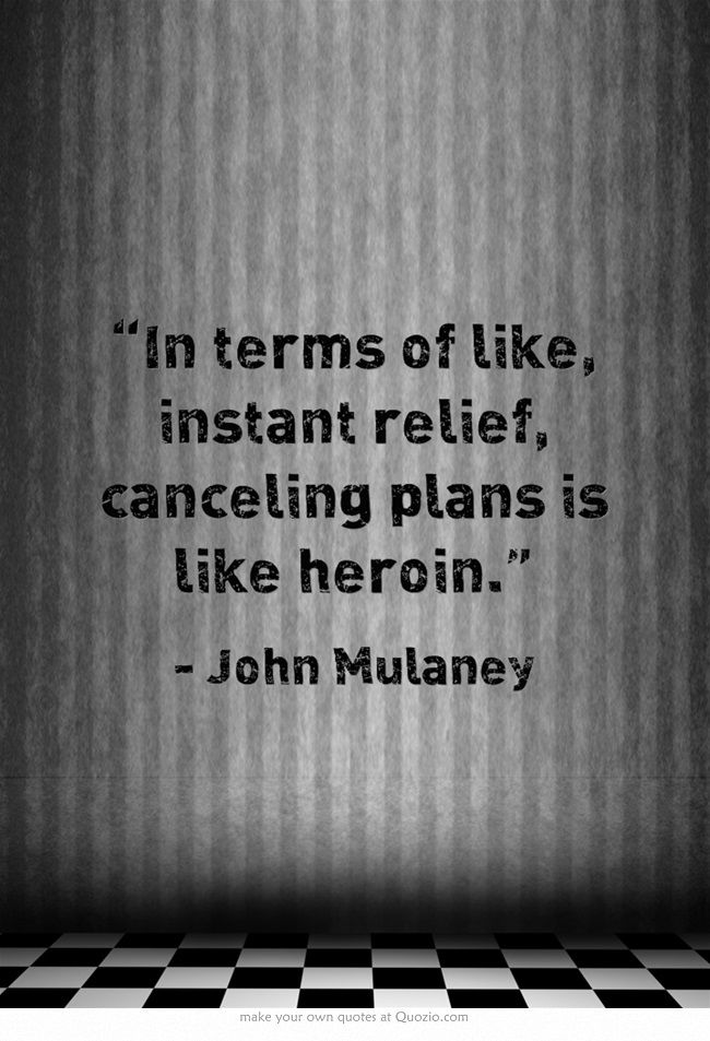 """""""In terms of like, instant relief, canceling plans is like heroin."""""""