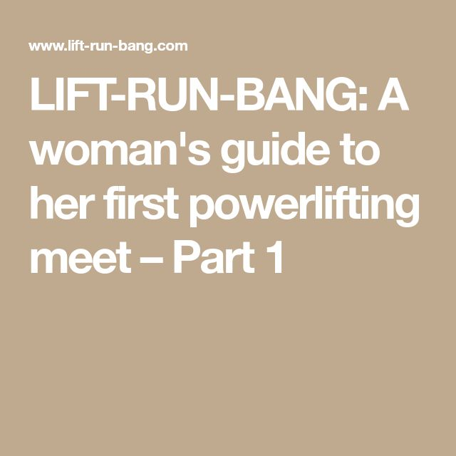 LIFT-RUN-BANG: A woman's guide to her first powerlifting meet – Part 1