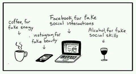 Coffe,instagram,facebook, alcohol for FAKE !