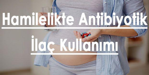 Hamilelikte Antibiyotik İlaç Kullanımı