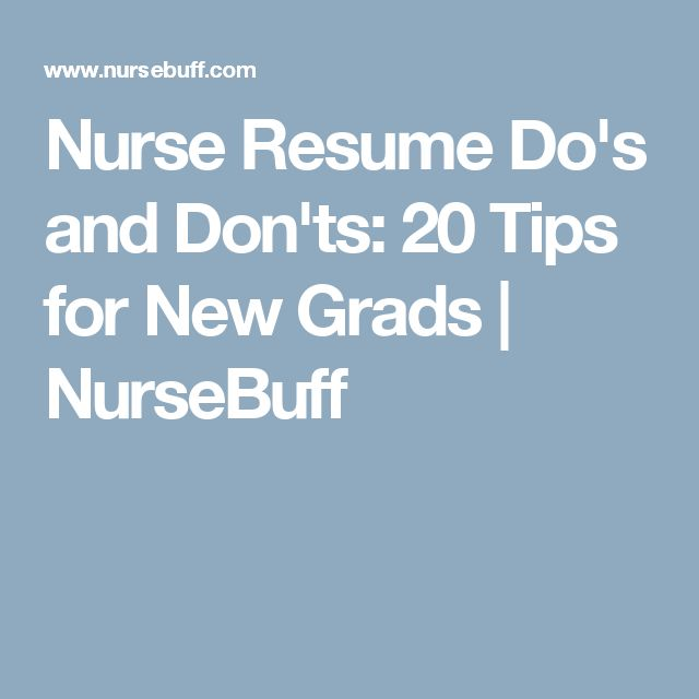 Nurse Resume Do's and Don'ts: 20 Tips for New Grads | NurseBuff