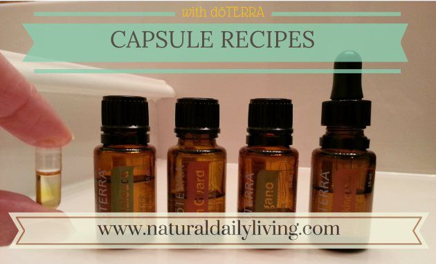 Capsule Recipes for internal use. *This is for doTERRA essential oils only. www.naturaldailyliving.com