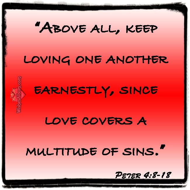 Above All, Keep Loving One Another Earnestly, Since Love Covers A Multitude  Of Sins