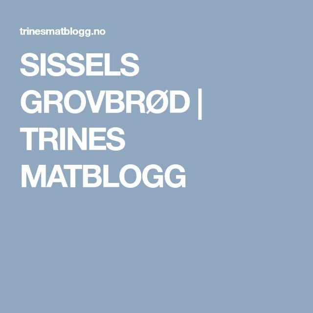 SISSELS GROVBRØD | TRINES MATBLOGG