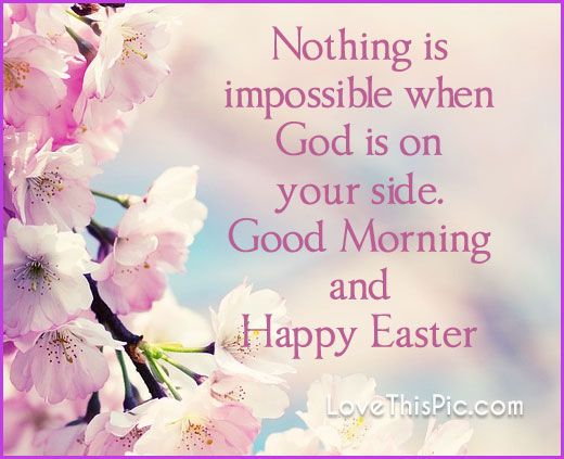 Nothing is impossible when God is on your side good morning Happy Easter good morning easter quotes easter images easter quote happy easter happy easter. easter pictures religious easter quotes happy easter quotes quotes for easter easter good morning quotes good morning easter quotes