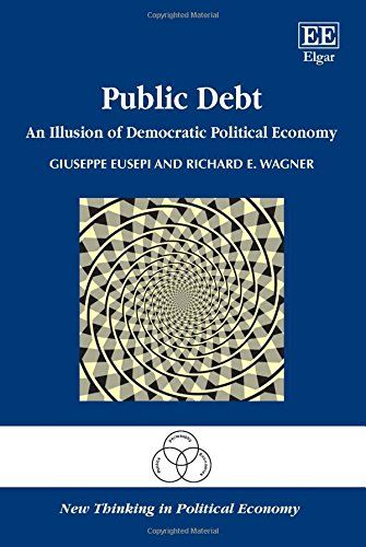 Public Debt: An Illusion of Democratic Political Economy (New Thinking in Political Economy series)