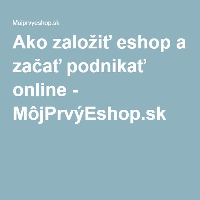 Ako založiť eshop a začať podnikať online - MôjPrvýEshop.sk