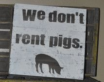 "Lonesome Dove ""We Don't Rent Pigs"" Sign                                                                                                                                                                                 More"