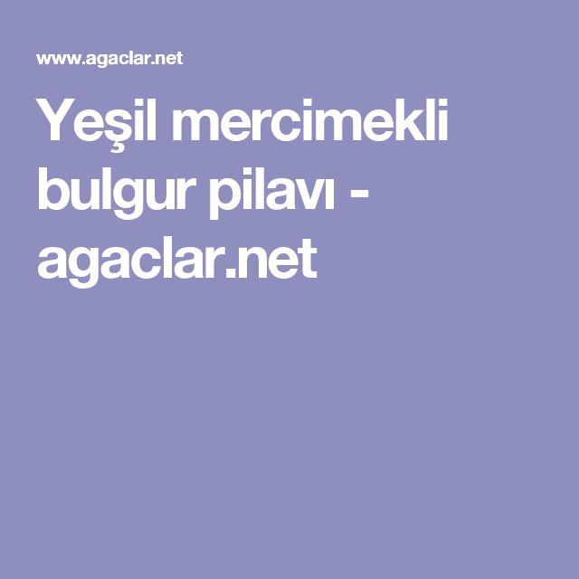Yeşil mercimekli bulgur pilavı - agaclar.net