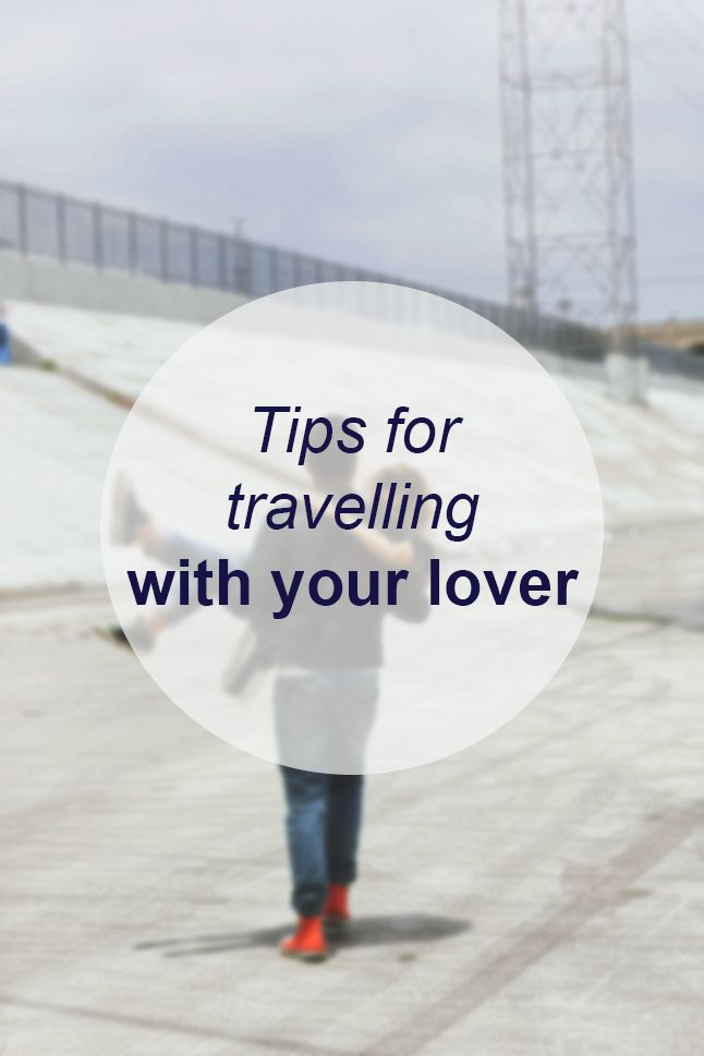 Tips for travelling with your lover // Miss Sweet Nothings