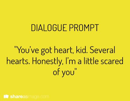 """You've got heart, kid. Several hearts. Honestly, I'm a little scared of you."""