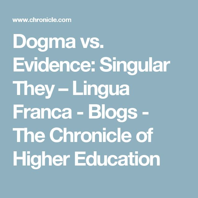 Dogma vs. Evidence: Singular They – Lingua Franca - Blogs - The Chronicle of Higher Education