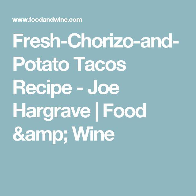 Fresh-Chorizo-and-Potato Tacos Recipe  - Joe Hargrave | Food & Wine
