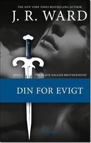 The Black Dagger Brotherhood #2 - Din for evigt af J R Ward, ISBN 9788758815558