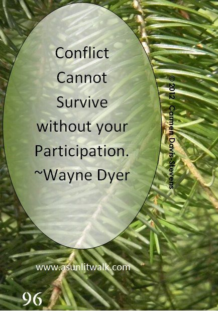 Take a moment to think about this - Conflict cannot survive without your participation - so true