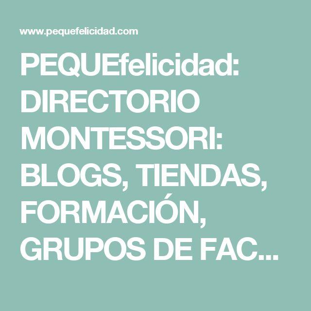 PEQUEfelicidad: DIRECTORIO MONTESSORI: BLOGS, TIENDAS, FORMACIÓN, GRUPOS DE FACE, COLES...
