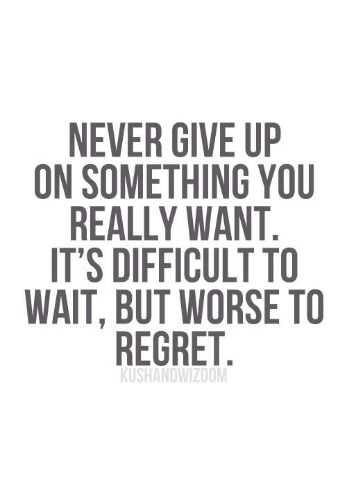 never give up on something you really want it s difficult