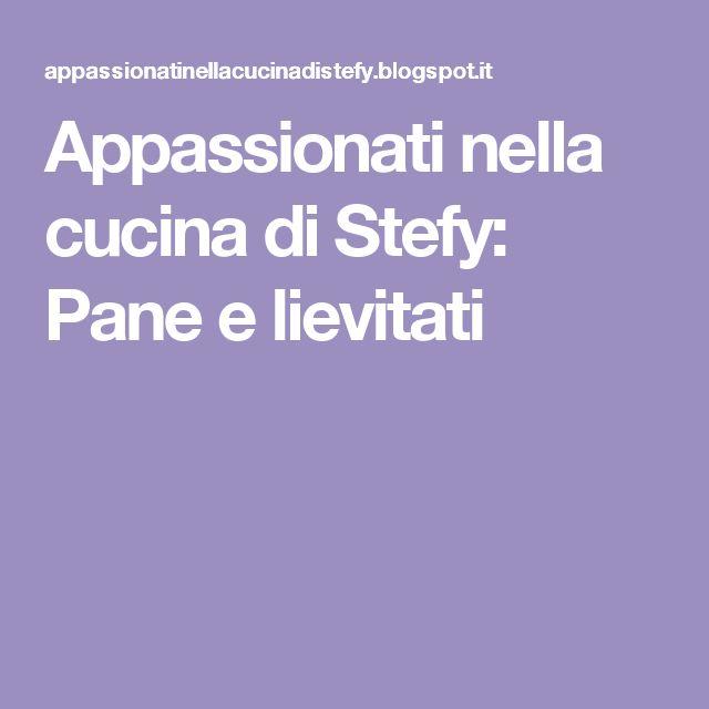 Appassionati nella cucina di Stefy: Pane e lievitati
