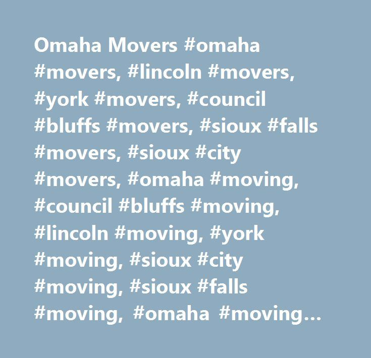 Omaha Movers #omaha #movers, #lincoln #movers, #york #movers, #council #bluffs #movers, #sioux #falls #movers, #sioux #city #movers, #omaha #moving, #council #bluffs #moving, #lincoln #moving, #york #moving, #sioux #city #moving, #sioux #falls #moving, #omaha #moving #companies, #council #bluffs #moving #companies, #lincoln #moving #companies, #york #moving #companies, #sioux #city #moving #companies, #sioux #falls #moving #companies, #moving #companies, #moving #company, #movers, #family…