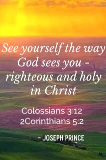 """""""See yourself the way God sees you - righteous and holy in Christ"""" - Pastor Joseph Prince  #Jesus"""