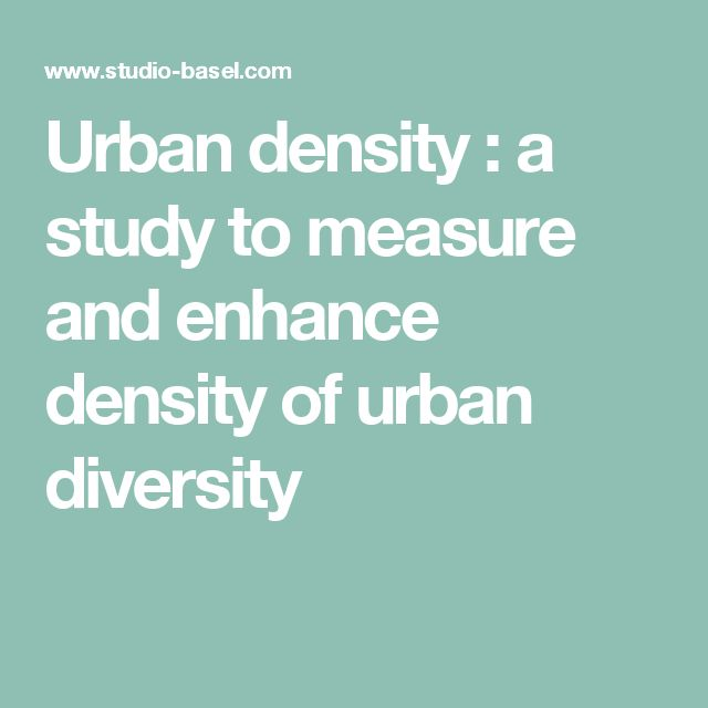 Urban density : a study to measure and enhance density of urban diversity