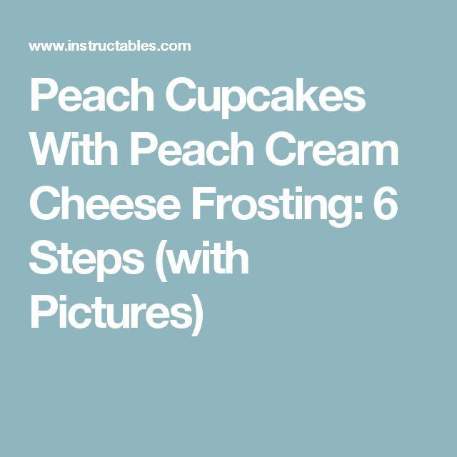 Peach Cupcakes With Peach Cream Cheese Frosting: 6 Steps (with Pictures)