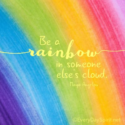 Be a rainbow ~ #mayaangelou #kindness For the app of beautiful wallpapers ~ www.everydayspirit.net xo: