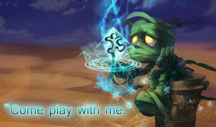 """Come play with me"" ---Amumu---"