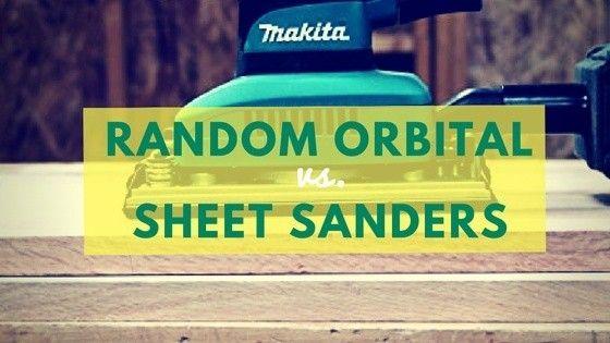 Random Orbital Sander vs. Sheet Sander – Which is Right For Your Job?