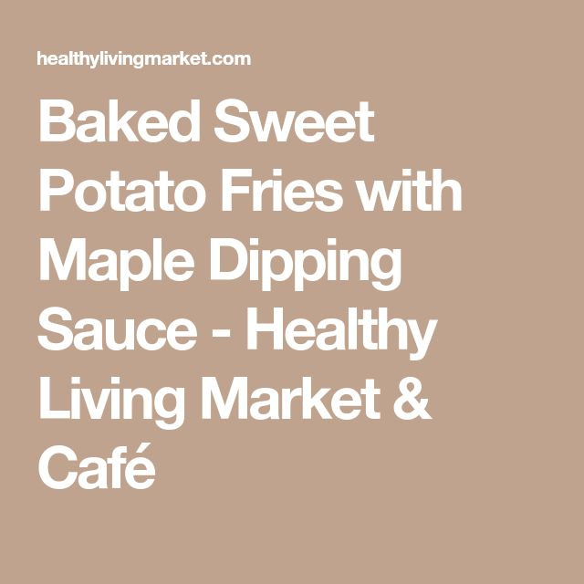 Baked Sweet Potato Fries with Maple Dipping Sauce - Healthy Living Market & Café