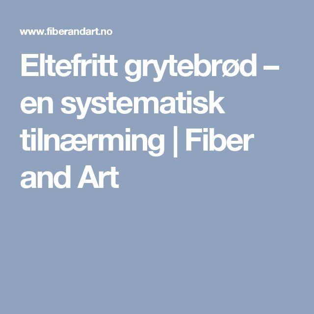Eltefritt grytebrød – en systematisk tilnærming | Fiber and Art