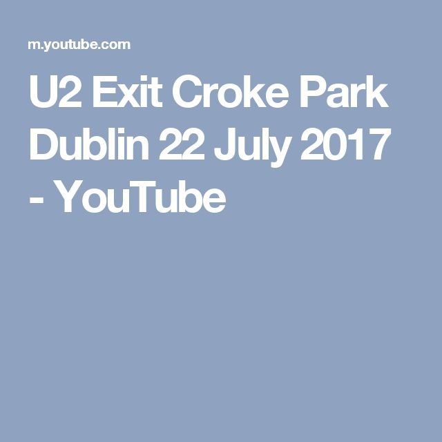 U2 Exit Croke Park Dublin 22 July 2017 - YouTube