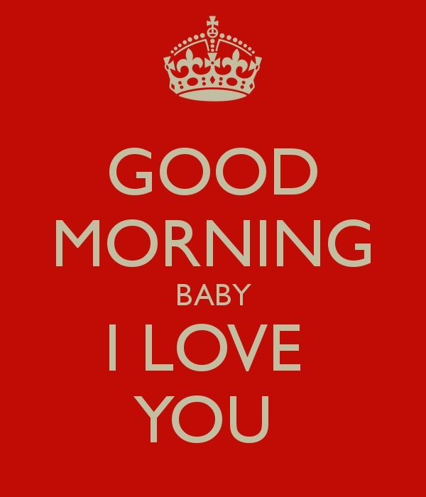 GOOD MORNING BABY I LOVE YOU - KEEP CALM AND CARRY ON Image Generator - brought to you by the Ministry of Information