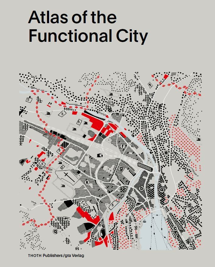 Atlas Of The Functional City - Ciam 4 And Comparative Urban Analysis / Evelien van Es, Gregor Harbusch, Bruno Maurer, Muriel Pérez, Kees Somer, Daniel Weiss (eds.) / Book design by Studio Joost Grootens / 2014
