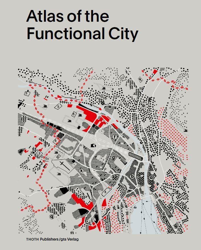 Atlas Of The Functional City - Ciam 4 And Comparative Urban Analysis / Evelien van Es, Gregor Harbusch, Bruno Maurer, Muriel Pérez, Kees Somer, Daniel Weiss (eds.) / Book design by Studio Joost Grootens / 2014