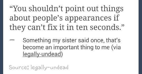 You shouldn't point out things about people's appearances if they can't fix it in ten seconds.